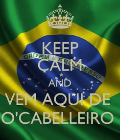 Poster: KEEP CALM AND VEM AQUI DE  O'CABELLEIRO