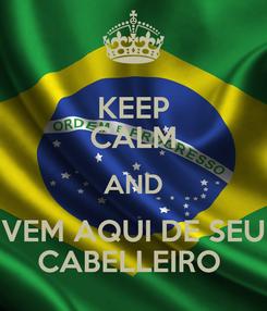 Poster: KEEP CALM AND VEM AQUI DE SEU CABELLEIRO