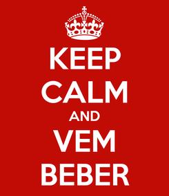 Poster: KEEP CALM AND VEM BEBER