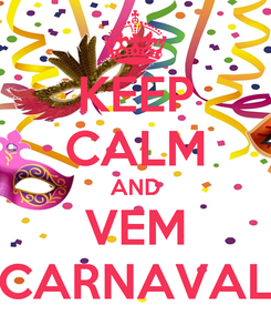 Poster: KEEP CALM AND VEM CARNAVAL