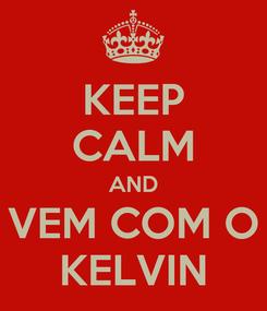 Poster: KEEP CALM AND VEM COM O KELVIN