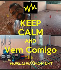 Poster: KEEP CALM AND Vem Comigo