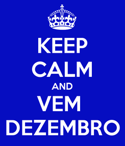 Poster: KEEP CALM AND VEM  DEZEMBRO