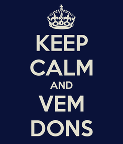 Poster: KEEP CALM AND VEM DONS