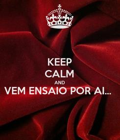 Poster: KEEP CALM AND VEM ENSAIO POR AI...