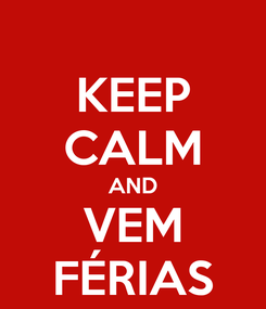 Poster: KEEP CALM AND VEM FÉRIAS