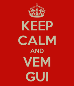 Poster: KEEP CALM AND VEM GUI