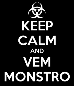 Poster: KEEP CALM AND VEM MONSTRO