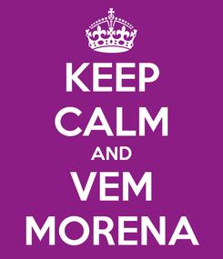Poster: KEEP CALM AND VEM MORENA