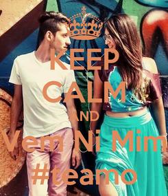 Poster: KEEP CALM AND Vem Ni Mim #teamo