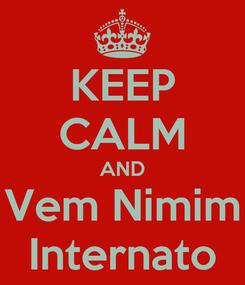Poster: KEEP CALM AND Vem Nimim Internato
