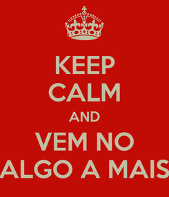 Poster: KEEP CALM AND VEM NO ALGO A MAIS