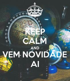 Poster: KEEP CALM AND VEM NOVIDADE AI