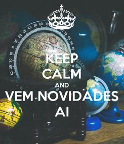 Poster: KEEP CALM AND VEM NOVIDADES AI