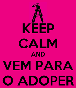 Poster: KEEP CALM AND VEM PARA O ADOPER