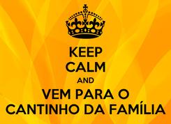 Poster: KEEP CALM AND VEM PARA O CANTINHO DA FAMÍLIA