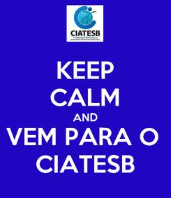 Poster: KEEP CALM AND VEM PARA O  CIATESB