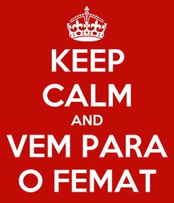 Poster: KEEP CALM AND VEM PARA O FEMAT