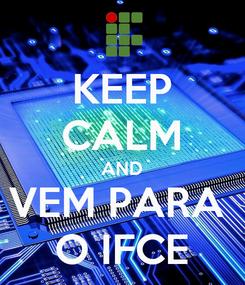 Poster: KEEP CALM AND VEM PARA  O IFCE