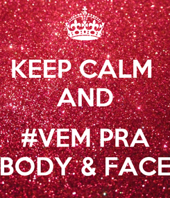 Poster: KEEP CALM  AND  #VEM PRA BODY & FACE
