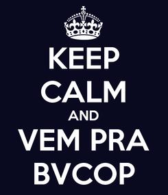Poster: KEEP CALM AND VEM PRA BVCOP