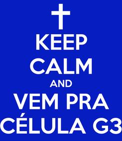 Poster: KEEP CALM AND VEM PRA CÉLULA G3