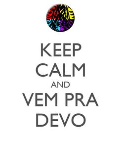 Poster: KEEP CALM AND VEM PRA DEVO
