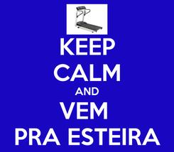 Poster: KEEP CALM AND VEM  PRA ESTEIRA
