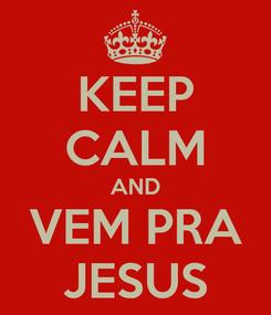 Poster: KEEP CALM AND VEM PRA JESUS