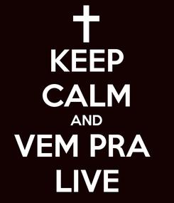 Poster: KEEP CALM AND VEM PRA  LIVE