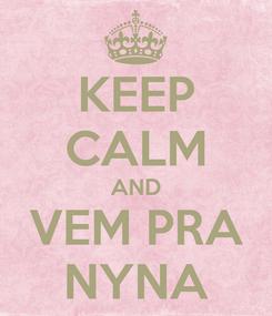 Poster: KEEP CALM AND VEM PRA NYNA