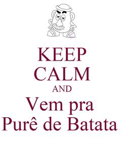 Poster: KEEP CALM AND Vem pra  Purê de Batata