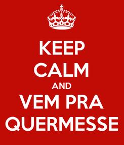 Poster: KEEP CALM AND VEM PRA QUERMESSE