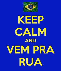 Poster: KEEP CALM AND VEM PRA RUA