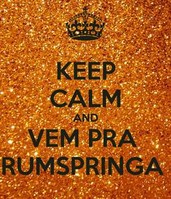 Poster: KEEP CALM AND VEM PRA  RUMSPRINGA