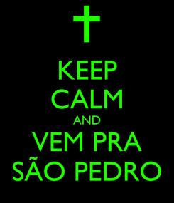 Poster: KEEP CALM AND VEM PRA SÃO PEDRO