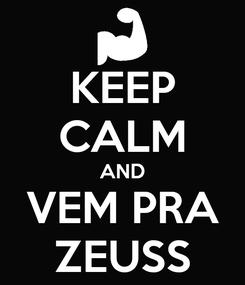 Poster: KEEP CALM AND VEM PRA ZEUSS