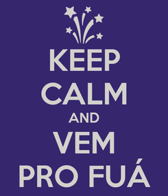Poster: KEEP CALM AND VEM PRO FUÁ