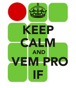 Poster: KEEP CALM  AND  VEM PRO IF