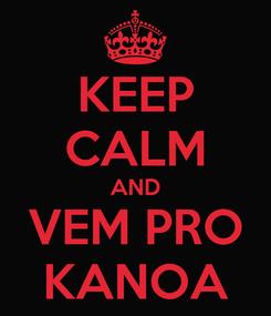 Poster: KEEP CALM AND VEM PRO KANOA