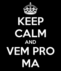 Poster: KEEP CALM AND VEM PRO MA
