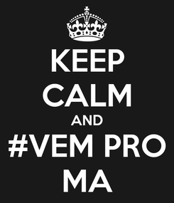 Poster: KEEP CALM AND #VEM PRO MA