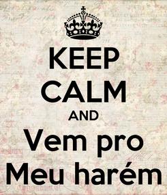 Poster: KEEP CALM AND Vem pro Meu harém