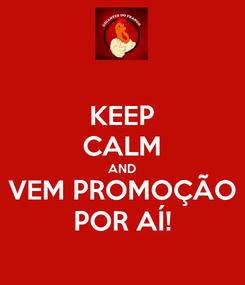 Poster: KEEP CALM AND VEM PROMOÇÃO POR AÍ!