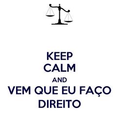 Poster: KEEP CALM AND VEM QUE EU FAÇO DIREITO