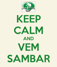 Poster: KEEP CALM AND VEM SAMBAR