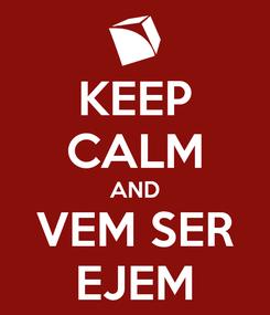 Poster: KEEP CALM AND VEM SER EJEM