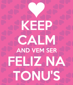 Poster: KEEP CALM AND VEM SER FELIZ NA TONU'S