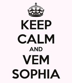 Poster: KEEP CALM AND VEM SOPHIA