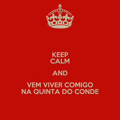 Poster: KEEP CALM AND VEM VIVER COMIGO NA QUINTA DO CONDE